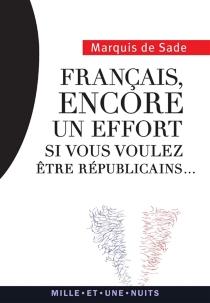 Français, encore un effort si vous voulez être républicains... - Donatien Alphonse François deSade