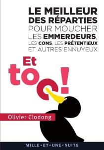 Et toc ! : le meilleur des reparties pour moucher les emmerdeurs, les cons, les prétentieux et autres ennuyeux - OlivierClodong