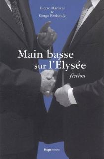 Main basse sur l'Elysée : fiction - Gorge Profonde