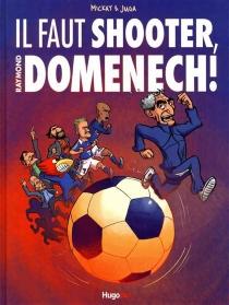 Il faut shooter Raymond Domenech ! - Juga