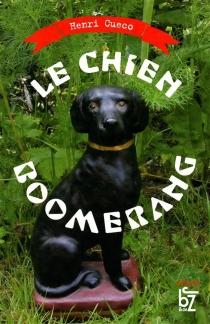 Le chien boomerang - HenriCueco