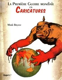 La Première Guerre mondiale en caricatures - MarkBryant