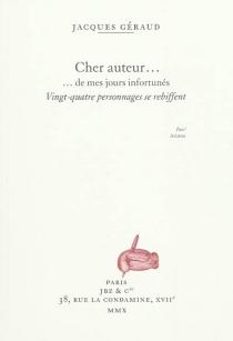 Cher auteur... de mes jours infortunés : vingt-quatre personnages se rebiffent - JacquesGéraud