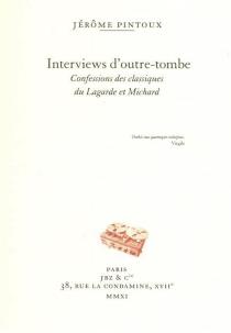 Interviews d'outretombe : confessions des classiques du Lagarde et Michard - JérômePintoux