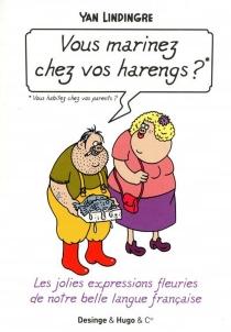 Vous marinez chez vos harengs ? Vous habitez chez vos parents ? : les jolies expressions fleuries de notre belle langue française - YanLindingre