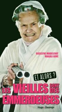 Les vieilles sont des emmerdeuses : et alors ? - MagaliAimé
