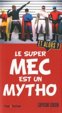 Le super mec est un mytho : et alors ? - CapucineCousin