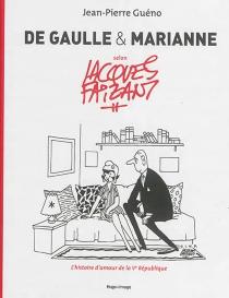 De Gaulle et Marianne selon Jacques Faizant : l'histoire d'amour de la Ve République - JacquesFaizant