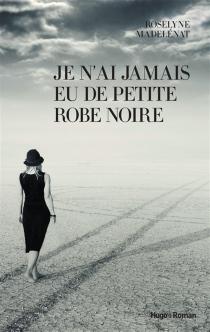 Je n'ai jamais eu de petite robe noire - RoselyneMadelénat