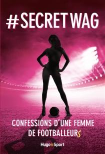 #secret WAG : confessions d'une femme de footballeurs - @Manuela