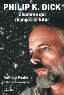 Philip K. Dick : l'homme qui changea le futur - Anthony Peake
