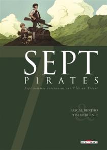 Sept pirates : sept hommes reviennent sur l'île au trésor - PascalBertho