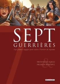 Sept guerrières : sept femmes engagées pour sauver l'héritier du royaume - MichaëlLe Galli