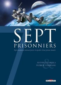Sept prisonniers : sept condamnés doivent percer le mystère d'une prison lunaire - MathieuGabella