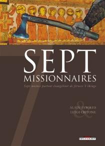 Sept missionnaires : sept moines partent évangéliser de féroces Vikings - AlainAyroles