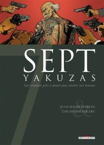 Sept yakuzas : sept criminels prêts à mourir pour rétablir leur honneur - Jean-DavidMorvan