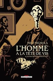 L'homme à la tête de vis : et autres histoires déjantées - MikeMignola