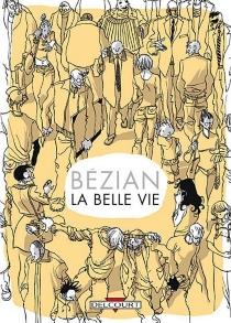 La belle vie (choses vues) - FrédéricBézian