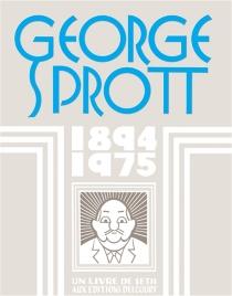 George Sprott : 1894, 1975 - Seth