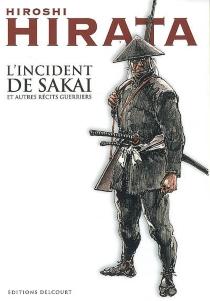 L'incident de Sakai : et autres récits guerriers - HiroshiHirata