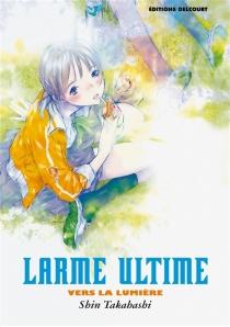 Larme ultime : vers la lumière - ShinTakahashi