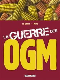 La guerre des OGM - MichaëlLe Galli