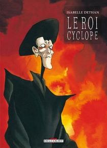Le roi Cyclope : intégrale - IsabelleDethan