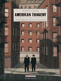 American tragedy : l'histoire de Sacco et Vanzetti - FlorentCalvez