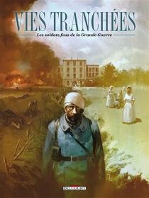 Vies tranchées : les soldats fous de la Grande Guerre -