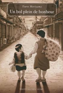 Un bol plein de bonheur : recueil - TsuruMoriyama