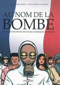 Au nom de la bombe : histoires secrètes des essais atomiques français - FranckieAlarcon