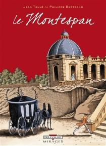 Le Montespan : l'histoire véridique de Louis-Henri Gondin de Pardaillan, marquis de Montespan - PhilippeBertrand