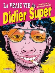 La vraie vie de Didier Super - EmmanuelReuzé