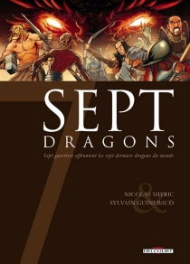 Sept dragons : sept guerriers affrontent les sept derniers dragons du monde - SylvainGuinebaud