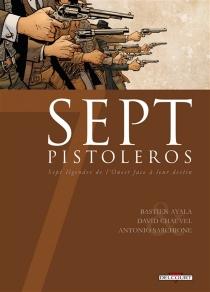 Sept pistoleros : sept légendes de l'Ouest face à leur destin - BastienAyala