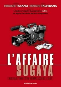 L'affaire Sugaya : l'histoire vraie d'un homme accusé à tort : récit complet - Ken'ichiTachibana