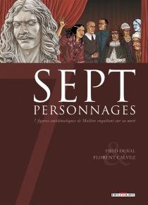Sept personnages : 7 figures emblématiques de Molière enquêtent sur sa mort - FlorentCalvez