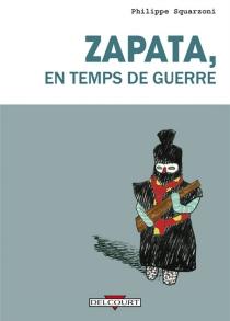 Zapata, en temps de guerre - PhilippeSquarzoni