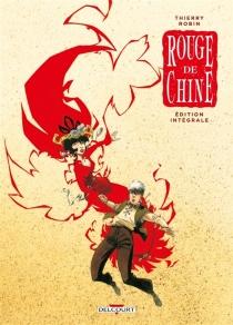 Rouge de Chine : édition intégrale - ThierryRobin