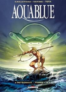 Aquablue : l'intégrale | Volume 1, Tomes 1 à 5 - ThierryCailleteau