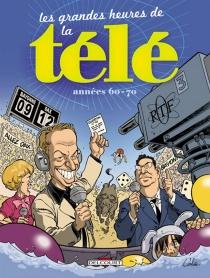 Les grandes heures de la télé : années 60-70 -