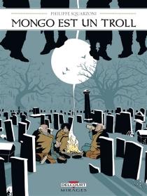 Mongo est un troll - PhilippeSquarzoni