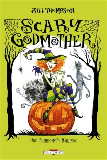 Scary godmother| Une terrifiante marraine - Jill Thompson
