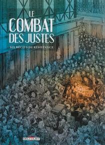 Le combat des Justes : six récits de Résistance - PhilippeThirault