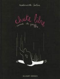 Chute libre : carnets du gouffre - Mademoiselle Caroline