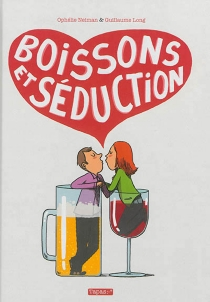 Boissons et séduction - Guillaume Long