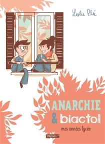 Anarchie et Biactol : mes années lycée - LesliePlée