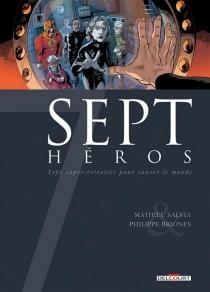 Sept héros : sept super-retraités pour sauver le monde - PhilippeBriones