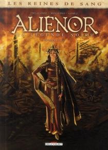 Les reines de sang : Aliénor, la légende noire - ArnaudDelalande