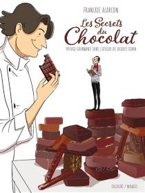 Les secrets du chocolat : voyage gourmand dans l'atelier de Jacques Genin - FranckieAlarcon